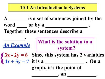 10-1 An Introduction to Systems A _______ is a set of sentences joined by the word ____ or by a ________________. Together these sentences describe a ______.