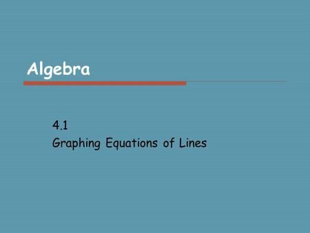 Algebra 4.1 Graphing Equations of Lines. The Coordinate Plane x axis HORIZONTAL y axis VERTICAL Origin (0,0)
