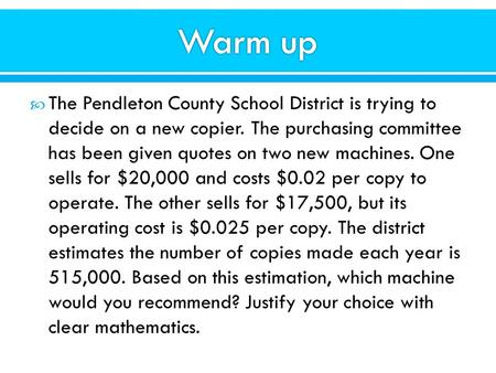  The Pendleton County School District is trying to decide on a new copier. The purchasing committee has been given quotes on two new machines. One sells.