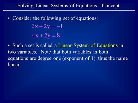 Solving Linear Systems of Equations - Concept Consider the following set of equations: Such a set is called a Linear System of Equations in two variables.