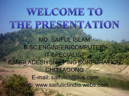 MD. SAIFUL ISLAM B.SC ENGINEER(COMPUTER) IT SPECIALIST BANGLADESH SHIPPING CORPORATION CHITTAGONG   Web: