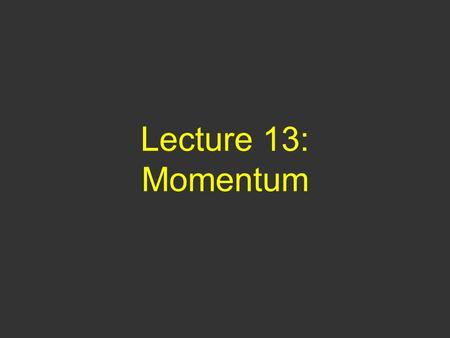 Lecture 13: Momentum. Questions of Yesterday 1) A mass with speed v hits a horizontal spring and compresses it a distance d. If the the speed of the mass.