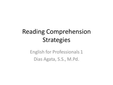 Reading Comprehension Strategies English for Professionals 1 Dias Agata, S.S., M.Pd.
