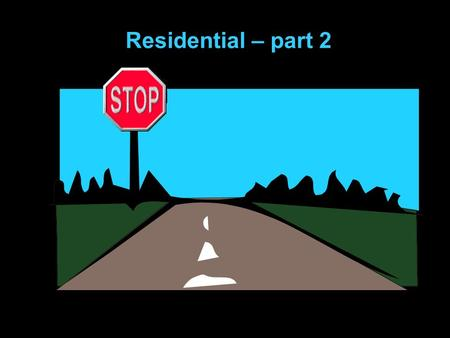 Residential – part 2 RAILROAD SITUATIONS What must you do at all railroad crossings? Slow down and check both ways.