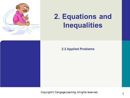 1 Copyright © Cengage Learning. All rights reserved. 2. Equations and Inequalities 2.2 Applied Problems.
