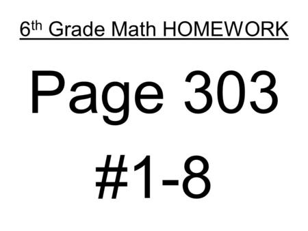 6 th Grade Math HOMEWORK Page 303 #1-8. 6-8 Misleading Graphs Course 1 Warm Up Warm Up Lesson Presentation Lesson Presentation Problem of the Day Problem.