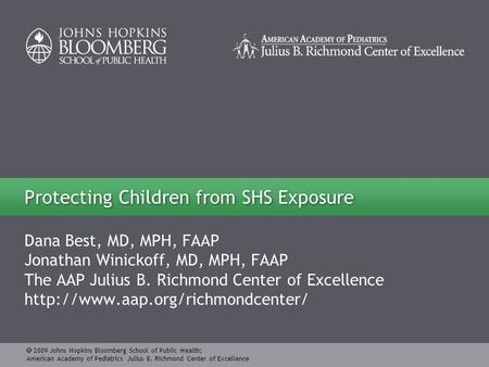  2009 Johns Hopkins Bloomberg School of Public Health; American Academy of Pediatrics Julius B. Richmond Center of Excellence Dana Best, MD, MPH, FAAP.