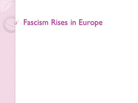 Fascism Rises in Europe. Fascism Fascism is a militant political movement that emphasized loyalty to the state and obedience to its leader. They promised.