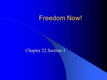 Freedom Now! Chapter 22 Section 1.