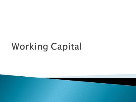  Concept of working capital management  Evaluating techniques for working capital  Operating cycle and cash conversion cycle.