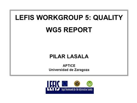 LEFIS WORKGROUP 5: QUALITY WG5 REPORT PILAR LASALA APTICE Universidad de Zaragoza.