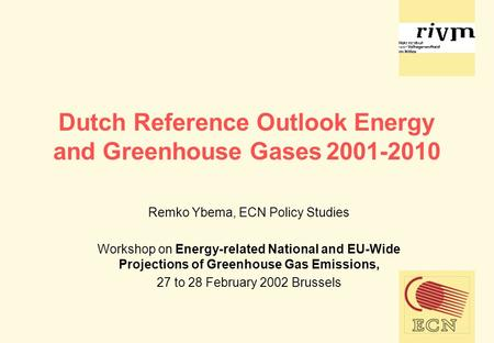 Dutch Reference Outlook Energy and Greenhouse Gases 2001-2010 Remko Ybema, ECN Policy Studies Workshop on Energy-related National and EU-Wide Projections.