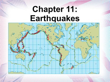 Chapter 11: Earthquakes. Forces Inside the Earth Fault Formation: There is a limit to how far rocks can bend or move without cracking. Up to a point,