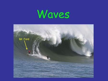 Waves Mr. Ford. Types of Waves Wave a disturbance that transmits energy through matter or space Medium the matter which a wave travels through Mechanical.