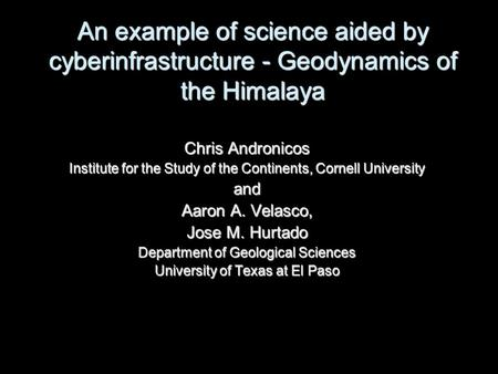Chris Andronicos Institute for the Study of the Continents, Cornell University and Aaron A. Velasco, Jose M. Hurtado Department of Geological Sciences.