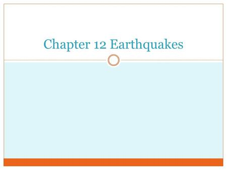 Chapter 12 Earthquakes. 12.1 How and Where Earthquakes Happen What we know:  Earthquakes occur from too much pressure building up as the dynamic layers.