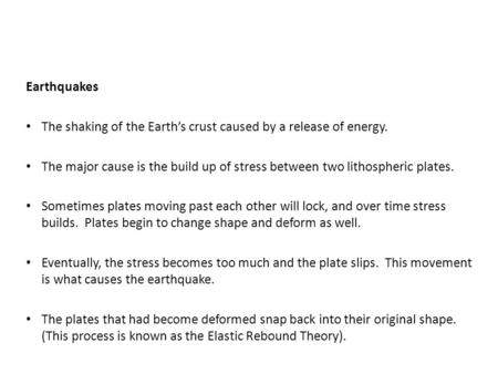 Earthquakes The shaking of the Earth's crust caused by a release of energy. The major cause is the build up of stress between two lithospheric plates.