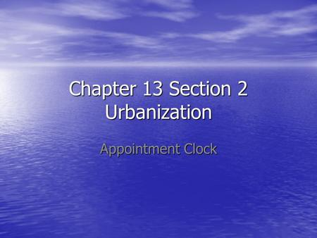 Chapter 13 Section 2 Urbanization Appointment Clock.