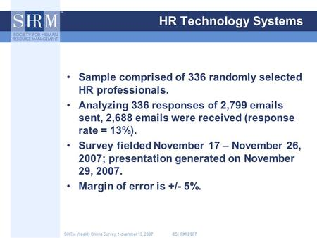 ©SHRM 2007SHRM Weekly Online Survey: November 13, 2007 HR Technology Systems Sample comprised of 336 randomly selected HR professionals. Analyzing 336.