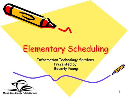 1 Elementary Scheduling Information Technology Services Presented by Beverly Young Beverly Young.