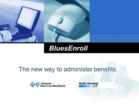 BluesEnroll The new way to administer benefits.. What is BluesEnroll?  ABCBS' Electronic Enrollment and Eligibility System  Web-based – all you need.