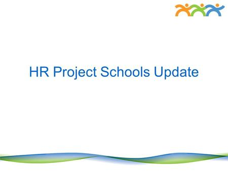 HR Project Schools Update. Aims of the Project Reduce duplication Good data quality Reduced databases Better Management Information Customer service Online.