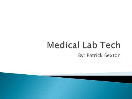 By: Patrick Sexton. Career Medical Lab Technician/Technologist.