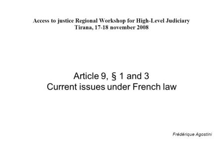 Access to justice Regional Workshop for High-Level Judiciary Tirana, 17-18 november 2008 Article 9, § 1 and 3 Current issues under French law Frédérique.