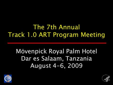Mövenpick Royal Palm Hotel Dar es Salaam, Tanzania August 4-6, 2009 The 7th Annual Track 1.0 ART Program Meeting.