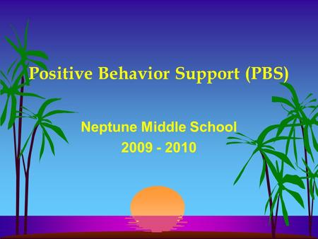 Positive Behavior Support (PBS) Neptune Middle School 2009 - 2010.