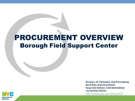 PROCUREMENT OVERVIEW Borough Field Support Center Division of Contracts and Purchasing David Ross, Executive Director Susan Dick McKeon, Chief Administrator.