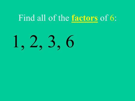 Find all of the factors of 6: 1, 2, 3, 6 Find all of the factors of 8: 1, 2, 4, 8.