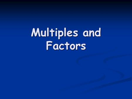 Multiples and Factors. Multiples A multiple is a number that is in the times tables. A multiple is a number that is in the times tables. Multiples of.