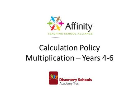 Calculation Policy Multiplication – Years 4-6. Year 4Year 5Year 6 Continue with a range of equations as in Year 2 but with appropriate numbers. Also include.
