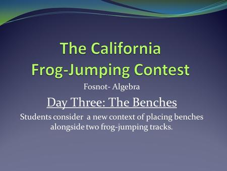Fosnot- Algebra Day Three: The Benches Students consider a new context of placing benches alongside two frog-jumping tracks.