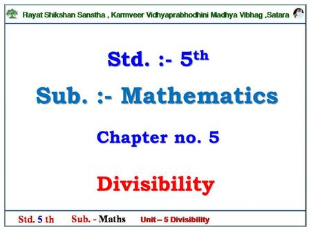Sub. :- Mathematics Divisibility Std. :- 5 th Chapter no. 5.
