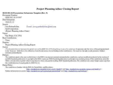 Project Planning Adhoc Closing Report IEEE 802.16 Presentation Submission Template (Rev. 9) Document Number: IEEE 802.16-10/0007 Date Submitted: 2010-01-13.