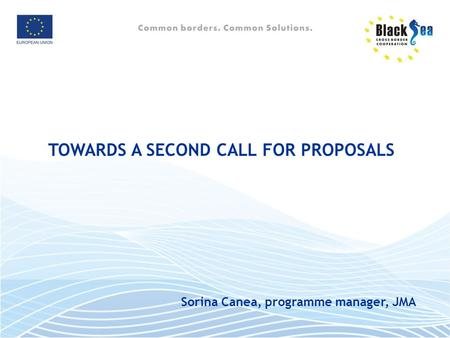 TOWARDS A SECOND CALL FOR PROPOSALS Sorina Canea, programme manager, JMA.