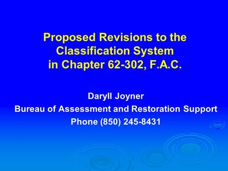 Proposed Revisions to the Classification System in Chapter 62-302, F.A.C. Daryll Joyner Bureau of Assessment and Restoration Support Phone (850) 245-8431.