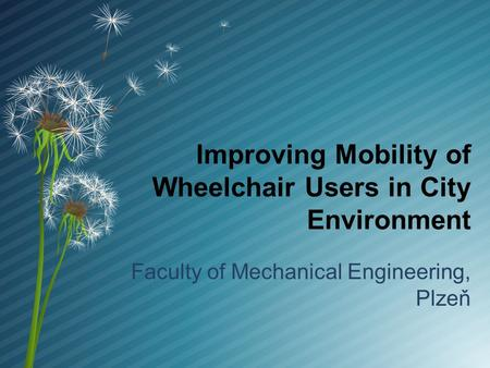 Improving Mobility of Wheelchair Users in City Environment Faculty of Mechanical Engineering, Plzeň.