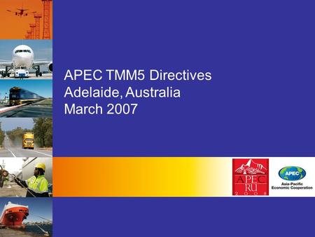 APEC TMM5 Directives Adelaide, Australia March 2007.