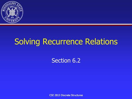 CSE 2813 Discrete Structures Solving Recurrence Relations Section 6.2.