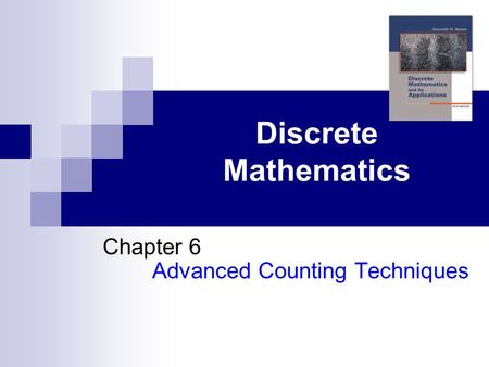 Discrete Mathematics Chapter 6 Advanced Counting Techniques.