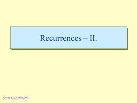 "Comp 122, Spring 2004 Recurrences – II.. recur-2 - 2 Lin / Devi Comp 122 The Master Method  Based on the Master theorem.  ""Cookbook"" approach for solving."