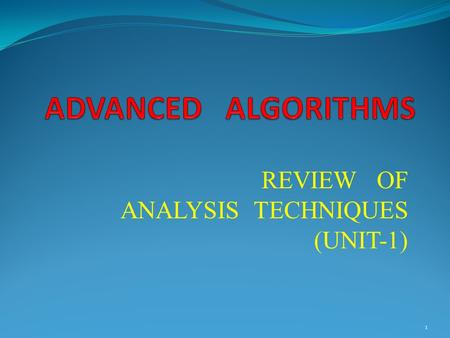 ADVANCED ALGORITHMS REVIEW OF ANALYSIS TECHNIQUES (UNIT-1)