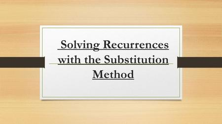 Solving Recurrences with the Substitution Method.