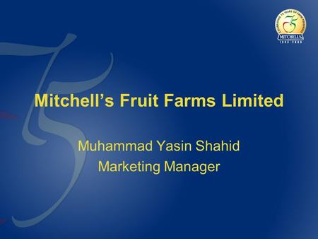Mitchell's Fruit Farms Limited Muhammad Yasin Shahid Marketing Manager.