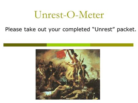 "Unrest-O-Meter Please take out your completed ""Unrest"" packet."