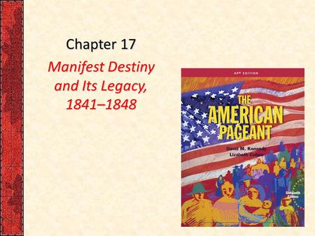 Chapter Manifest Destiny And Its Legacy Ppt Download - Ap us history textbook american pageant manifest destiny map