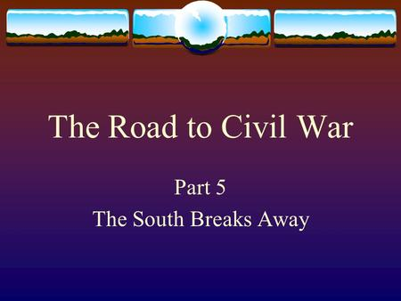 The Road to Civil War Part 5 The South Breaks Away.